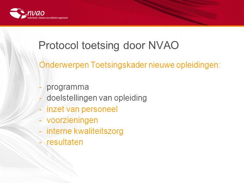 Protocol toetsing door NVAO Onderwerpen Toetsingskader nieuwe opleidingen: -programma -doelstellingen van opleiding -inzet van personeel -voorzieninge