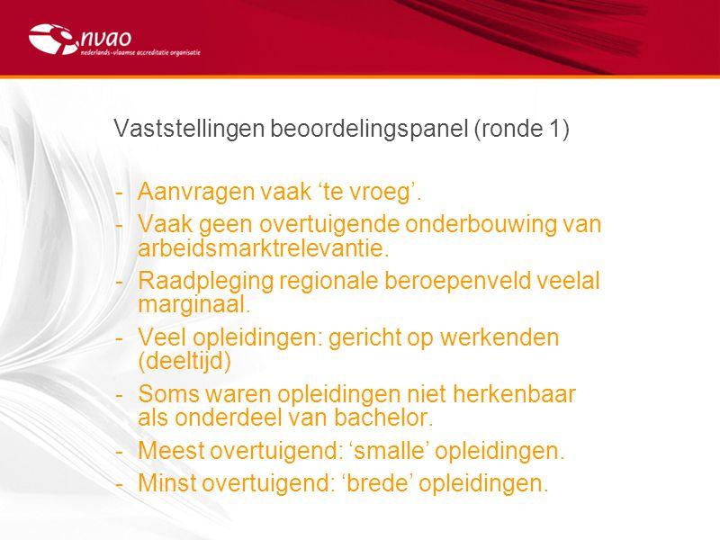 Vaststellingen beoordelingspanel (ronde 1) -Aanvragen vaak 'te vroeg'. -Vaak geen overtuigende onderbouwing van arbeidsmarktrelevantie. -Raadpleging r