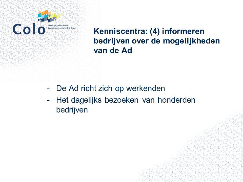 Kenniscentra: (4) informeren bedrijven over de mogelijkheden van de Ad -De Ad richt zich op werkenden -Het dagelijks bezoeken van honderden bedrijven