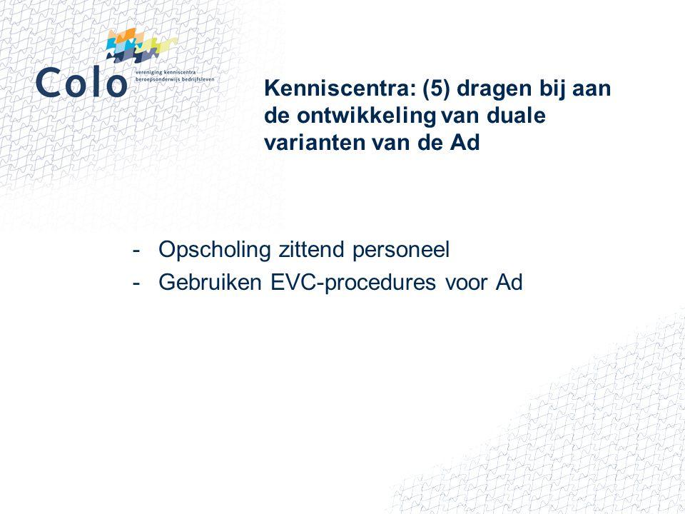 Kenniscentra: (5) dragen bij aan de ontwikkeling van duale varianten van de Ad -Opscholing zittend personeel -Gebruiken EVC-procedures voor Ad