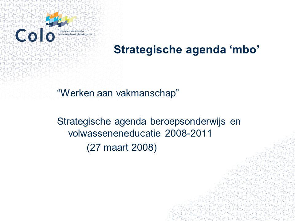 """Strategische agenda 'mbo' """"Werken aan vakmanschap"""" Strategische agenda beroepsonderwijs en volwasseneneducatie 2008-2011 (27 maart 2008)"""