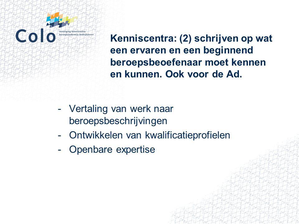 Kenniscentra: (2) schrijven op wat een ervaren en een beginnend beroepsbeoefenaar moet kennen en kunnen. Ook voor de Ad. -Vertaling van werk naar bero