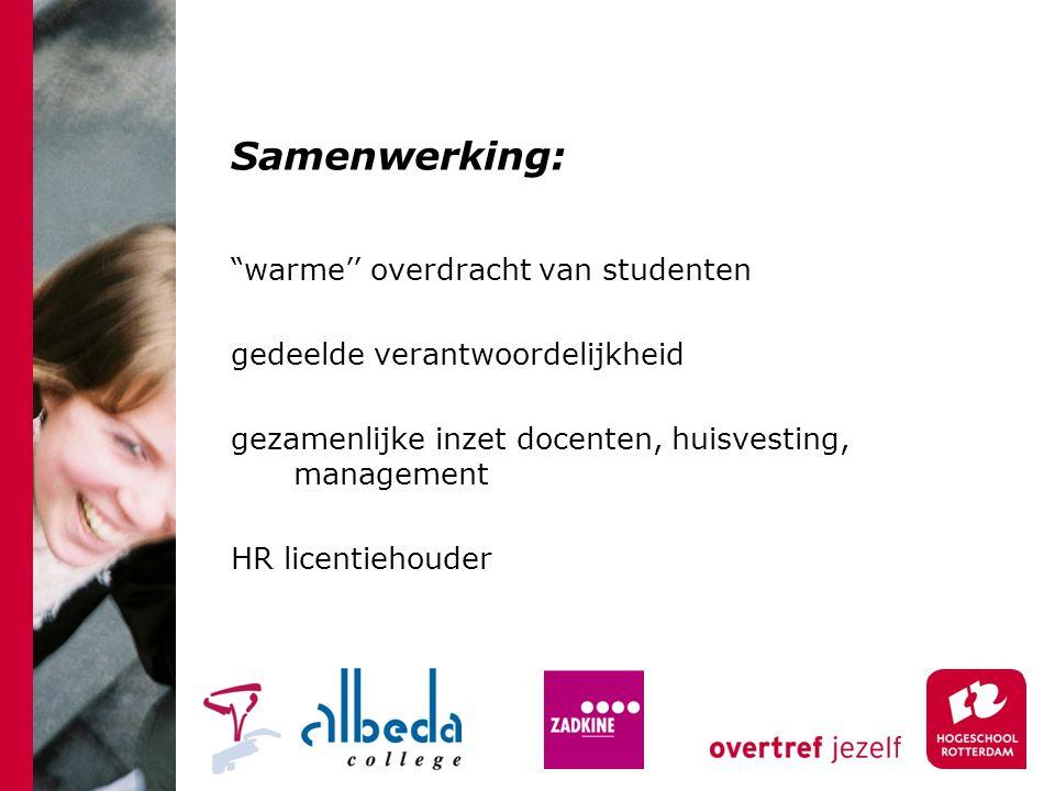 Samenwerking: warme'' overdracht van studenten gedeelde verantwoordelijkheid gezamenlijke inzet docenten, huisvesting, management HR licentiehouder