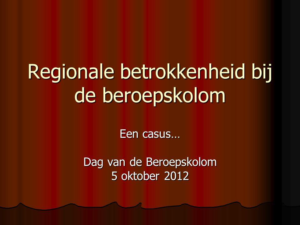 Regionale betrokkenheid bij de beroepskolom Een casus… Dag van de Beroepskolom 5 oktober 2012