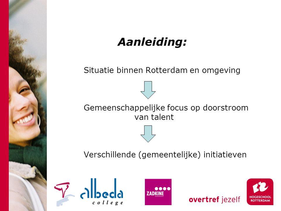 Aanleiding: Situatie binnen Rotterdam en omgeving Gemeenschappelijke focus op doorstroom van talent Verschillende (gemeentelijke) initiatieven