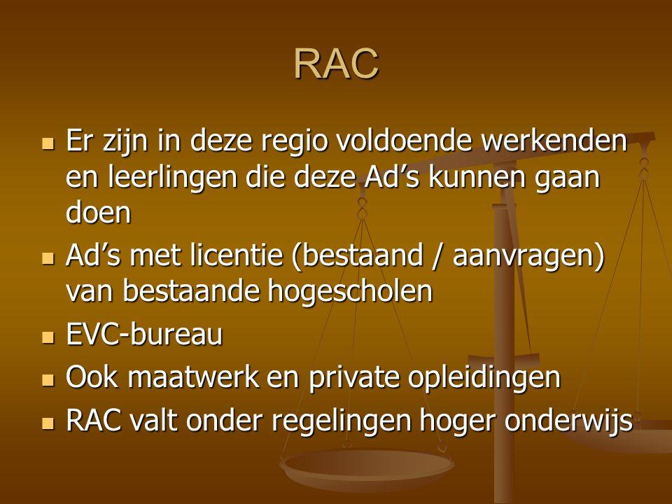 RAC Bestuurders: gemeentes, provincie, georganiseerd werkveld Bestuurders: gemeentes, provincie, georganiseerd werkveld RAC kan ook in een grote gemeente, binnen een hogeschool RAC kan ook in een grote gemeente, binnen een hogeschool Voorkeuren: - duaal - niet-concurrerend met ander aanbod Voorkeuren: - duaal - niet-concurrerend met ander aanbod Instellen Landelijk Platform (project) Instellen Landelijk Platform (project)