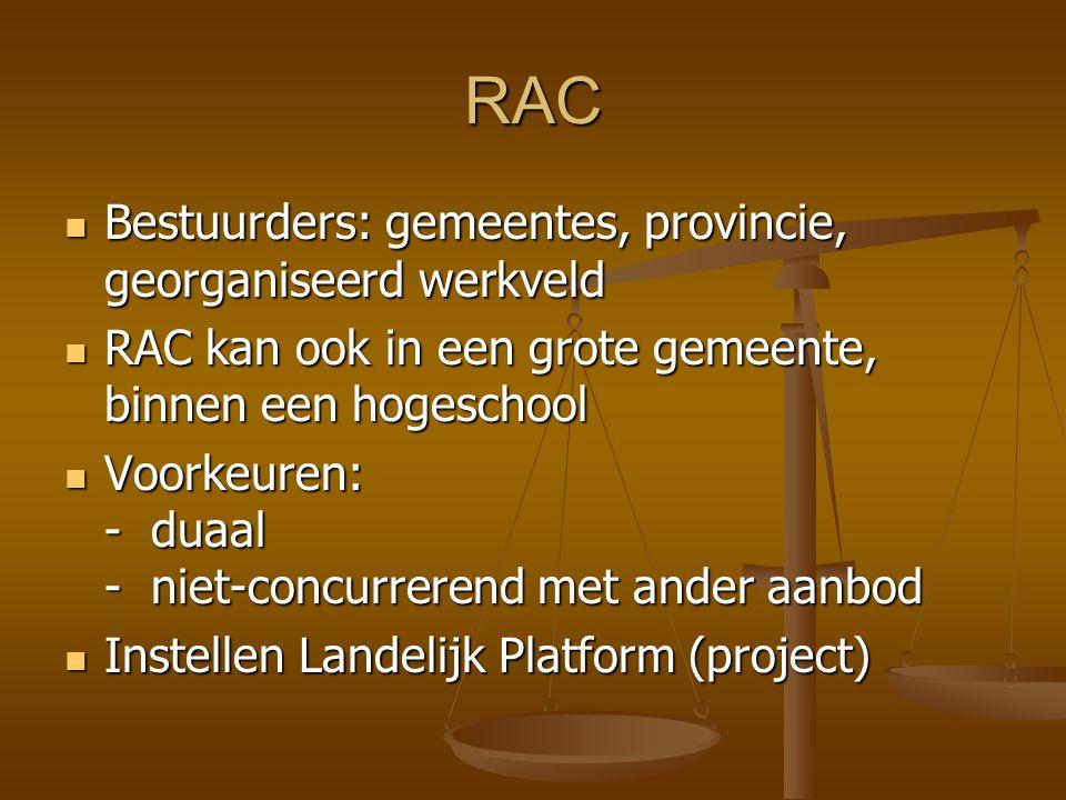 RAC Bestuurders: gemeentes, provincie, georganiseerd werkveld Bestuurders: gemeentes, provincie, georganiseerd werkveld RAC kan ook in een grote gemee