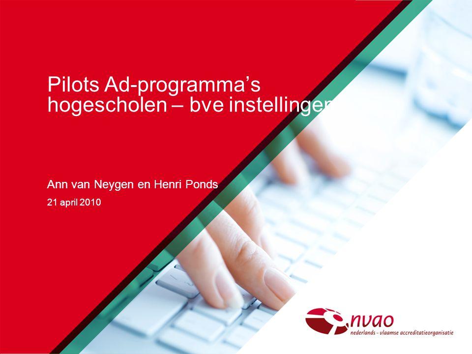 Pilots Ad-programma's hogescholen – bve instellingen Ann van Neygen en Henri Ponds 21 april 2010