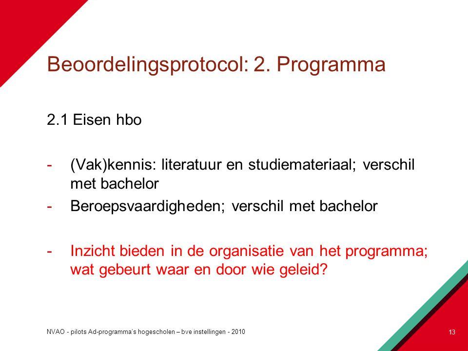 Beoordelingsprotocol: 2. Programma 2.1 Eisen hbo -(Vak)kennis: literatuur en studiemateriaal; verschil met bachelor -Beroepsvaardigheden; verschil met