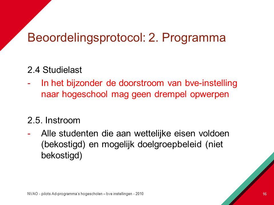 Beoordelingsprotocol: 2. Programma 2.4 Studielast -In het bijzonder de doorstroom van bve-instelling naar hogeschool mag geen drempel opwerpen 2.5. In