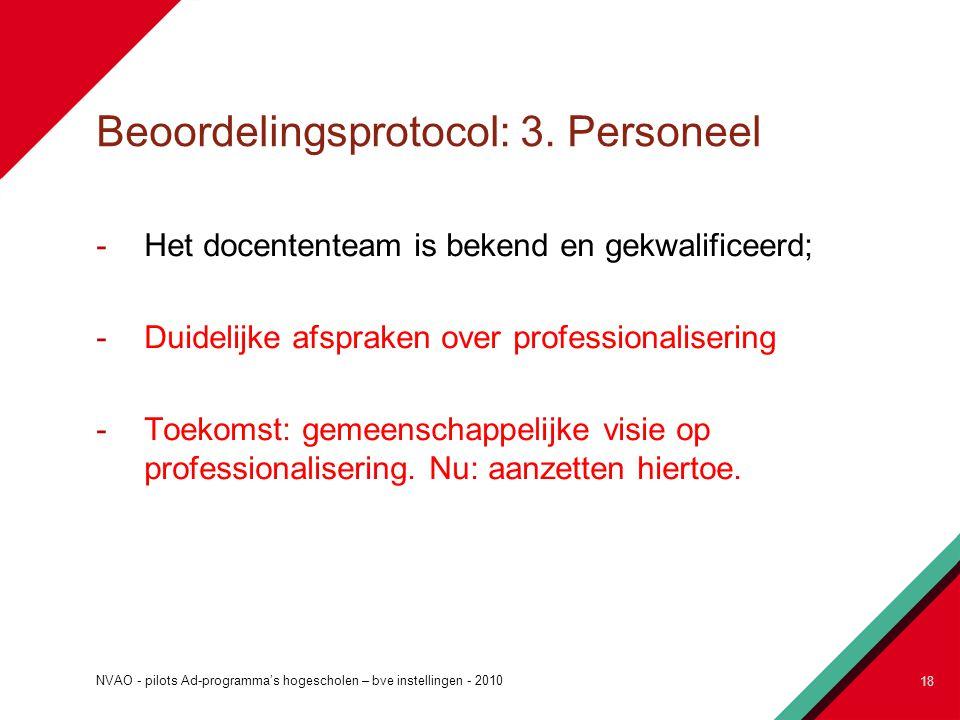 Beoordelingsprotocol: 3. Personeel -Het docententeam is bekend en gekwalificeerd; -Duidelijke afspraken over professionalisering -Toekomst: gemeenscha