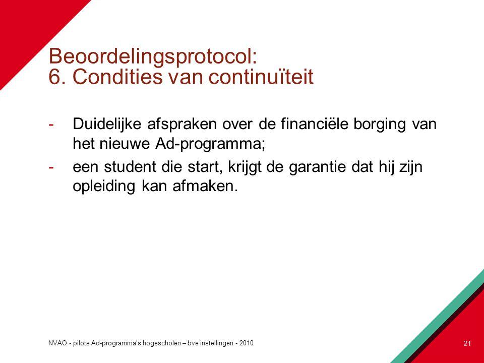 Beoordelingsprotocol: 6. Condities van continuïteit -Duidelijke afspraken over de financiële borging van het nieuwe Ad-programma; -een student die sta