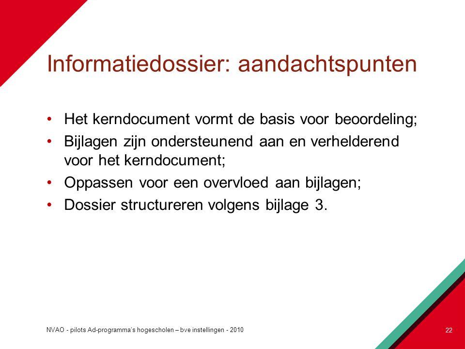 Informatiedossier: aandachtspunten Het kerndocument vormt de basis voor beoordeling; Bijlagen zijn ondersteunend aan en verhelderend voor het kerndocu