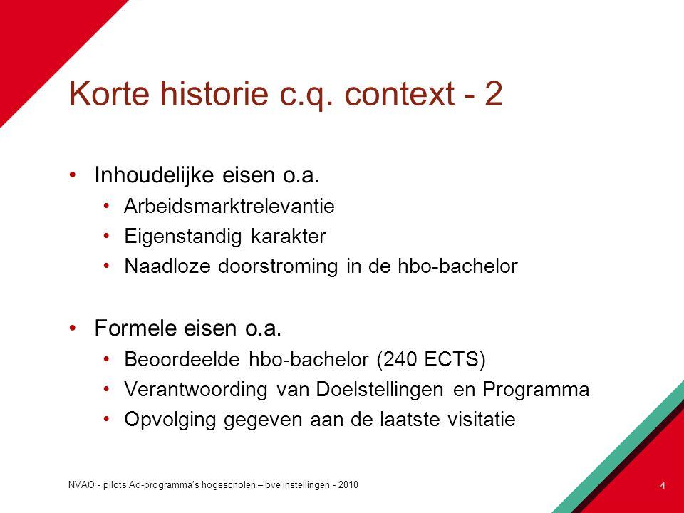 Korte historie c.q. context - 2 Inhoudelijke eisen o.a. Arbeidsmarktrelevantie Eigenstandig karakter Naadloze doorstroming in de hbo-bachelor Formele