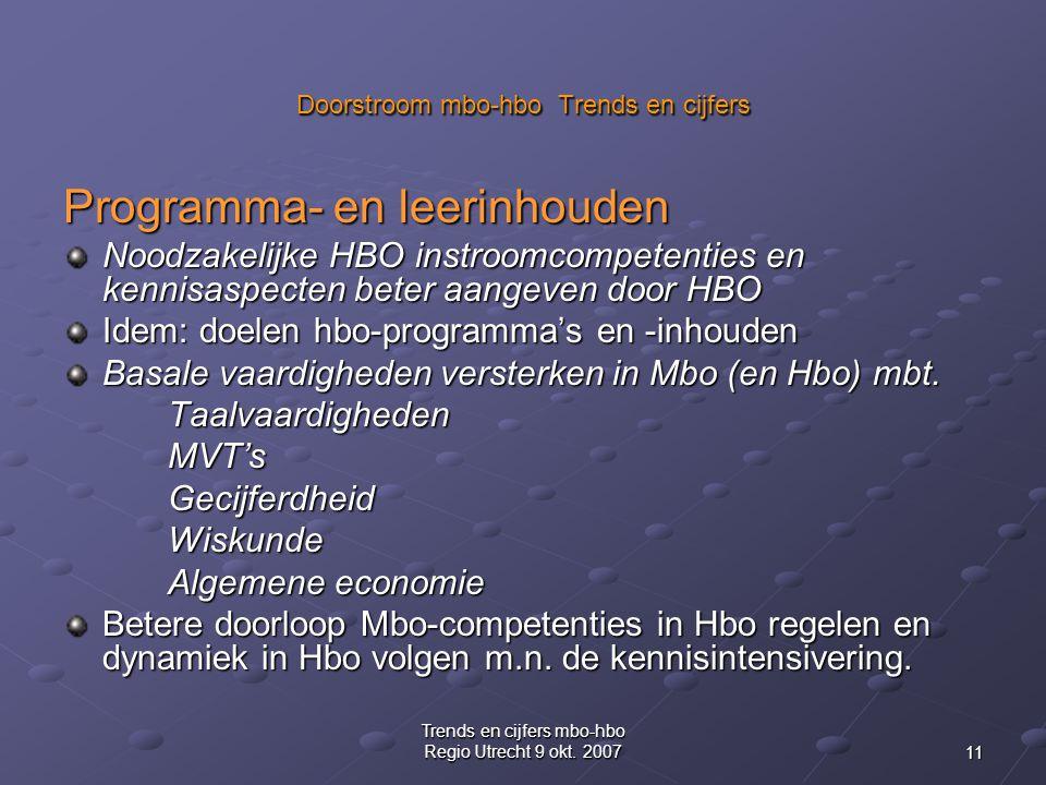 11 Trends en cijfers mbo-hbo Regio Utrecht 9 okt. 2007 Doorstroom mbo-hbo Trends en cijfers Programma- en leerinhouden Noodzakelijke HBO instroomcompe