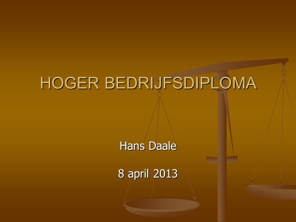HOGER BEDRIJFSDIPLOMA Hans Daale 8 april 2013