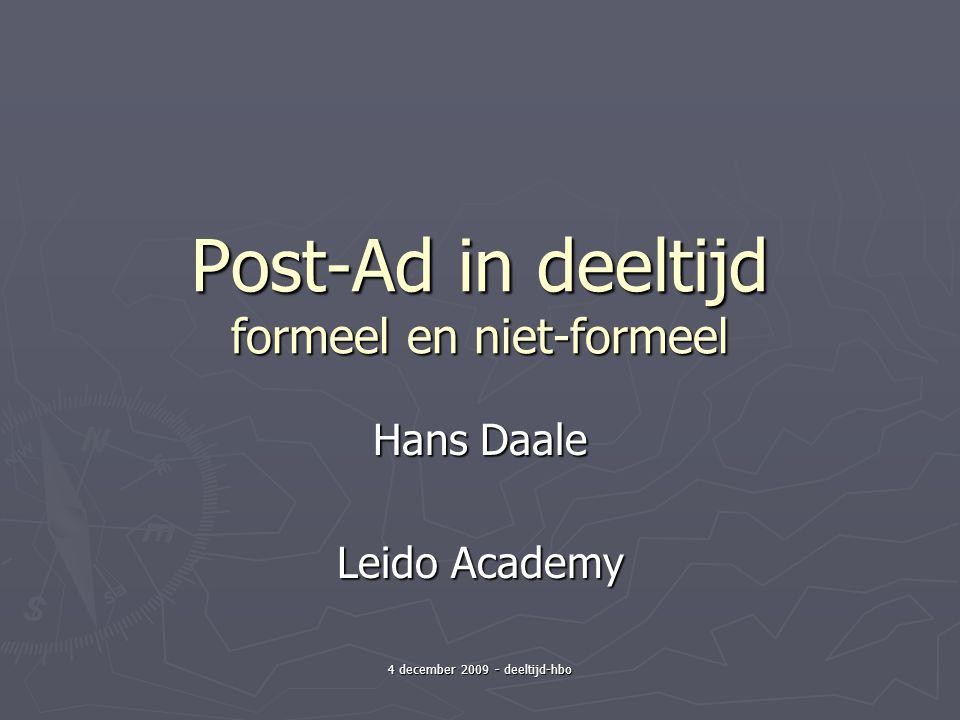 4 december 2009 - deeltijd-hbo Post-Ad in deeltijd formeel en niet-formeel Hans Daale Leido Academy