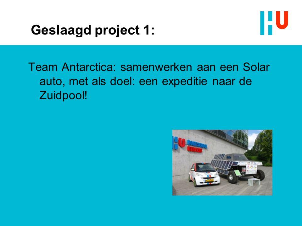 Geslaagd project 1: Team Antarctica: samenwerken aan een Solar auto, met als doel: een expeditie naar de Zuidpool!