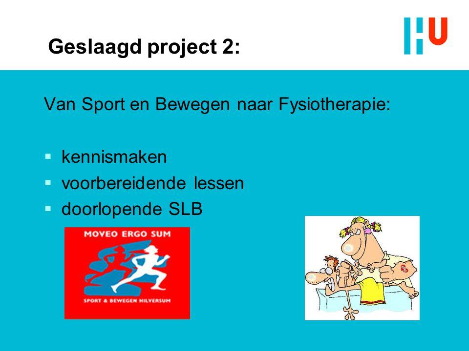 Geslaagd project 2: Van Sport en Bewegen naar Fysiotherapie:  kennismaken  voorbereidende lessen  doorlopende SLB