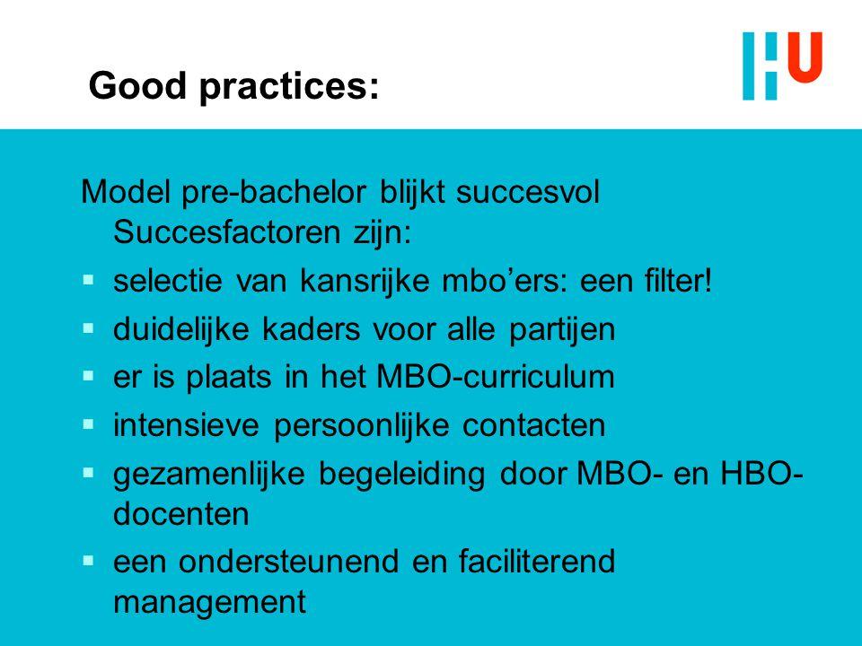 Good practices: Model pre-bachelor blijkt succesvol Succesfactoren zijn:  selectie van kansrijke mbo'ers: een filter!  duidelijke kaders voor alle p