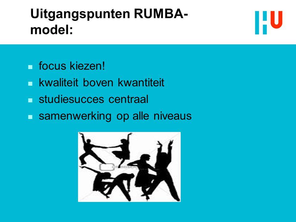Uitgangspunten RUMBA- model: n focus kiezen! n kwaliteit boven kwantiteit n studiesucces centraal n samenwerking op alle niveaus