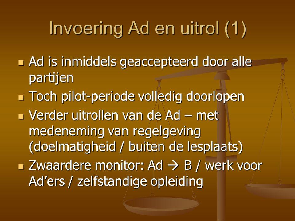 Invoering Ad en uitrol (1) Ad is inmiddels geaccepteerd door alle partijen Ad is inmiddels geaccepteerd door alle partijen Toch pilot-periode volledig