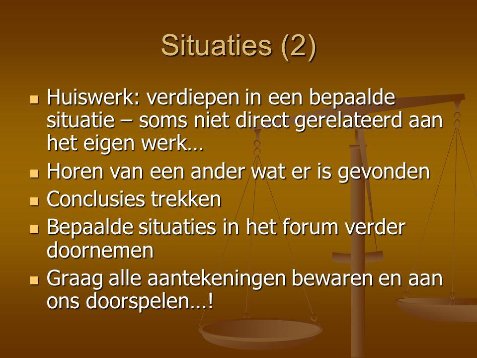 Situaties (2) Huiswerk: verdiepen in een bepaalde situatie – soms niet direct gerelateerd aan het eigen werk… Huiswerk: verdiepen in een bepaalde situ
