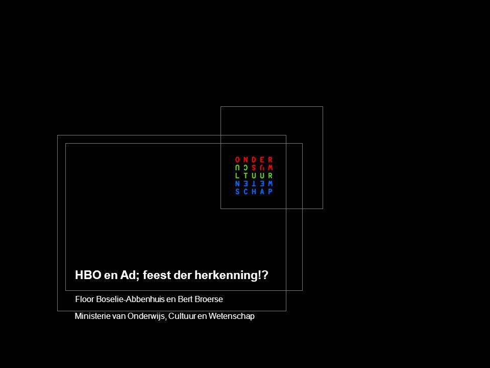 HBO en Ad; feest der herkenning!? Floor Boselie-Abbenhuis en Bert Broerse Ministerie van Onderwijs, Cultuur en Wetenschap