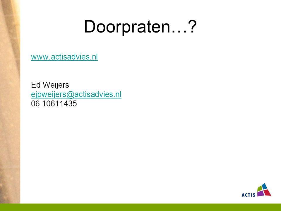 Doorpraten… www.actisadvies.nl Ed Weijers ejpweijers@actisadvies.nl 06 10611435