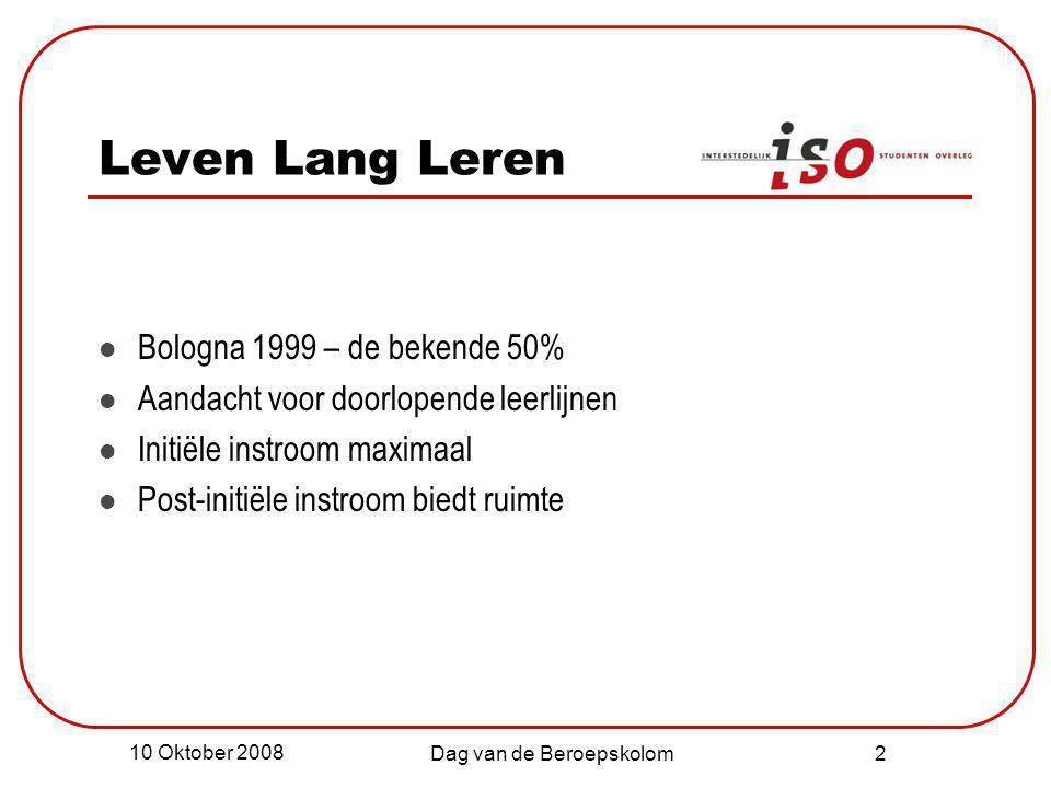 10 Oktober 2008 Dag van de Beroepskolom 2 Leven Lang Leren Bologna 1999 – de bekende 50% Aandacht voor doorlopende leerlijnen Initiële instroom maxima