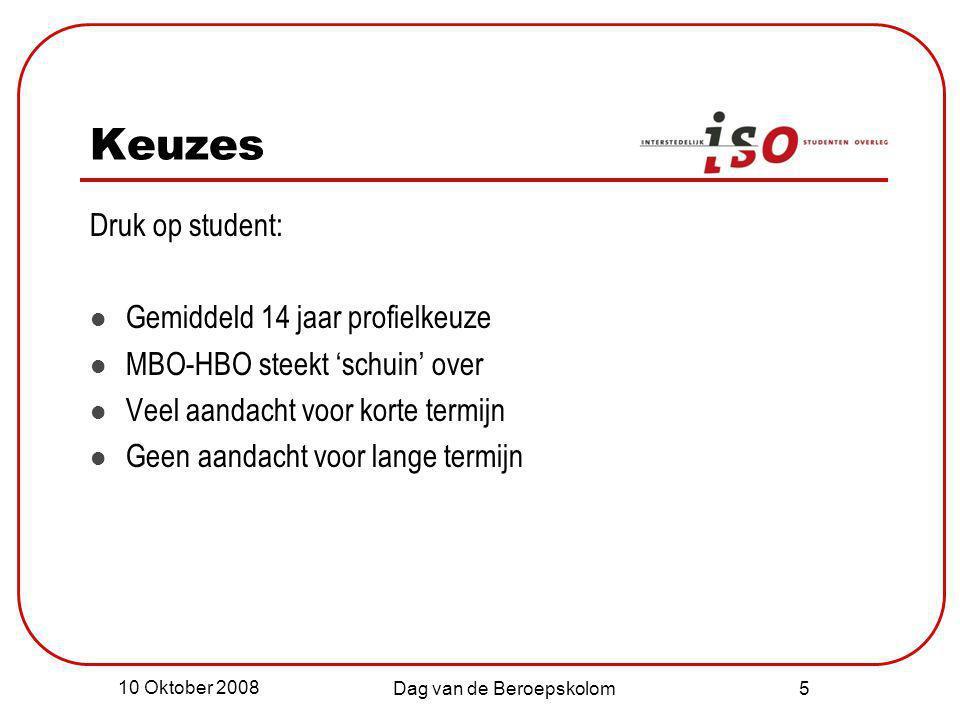 10 Oktober 2008 Dag van de Beroepskolom 5 Keuzes Druk op student: Gemiddeld 14 jaar profielkeuze MBO-HBO steekt 'schuin' over Veel aandacht voor korte