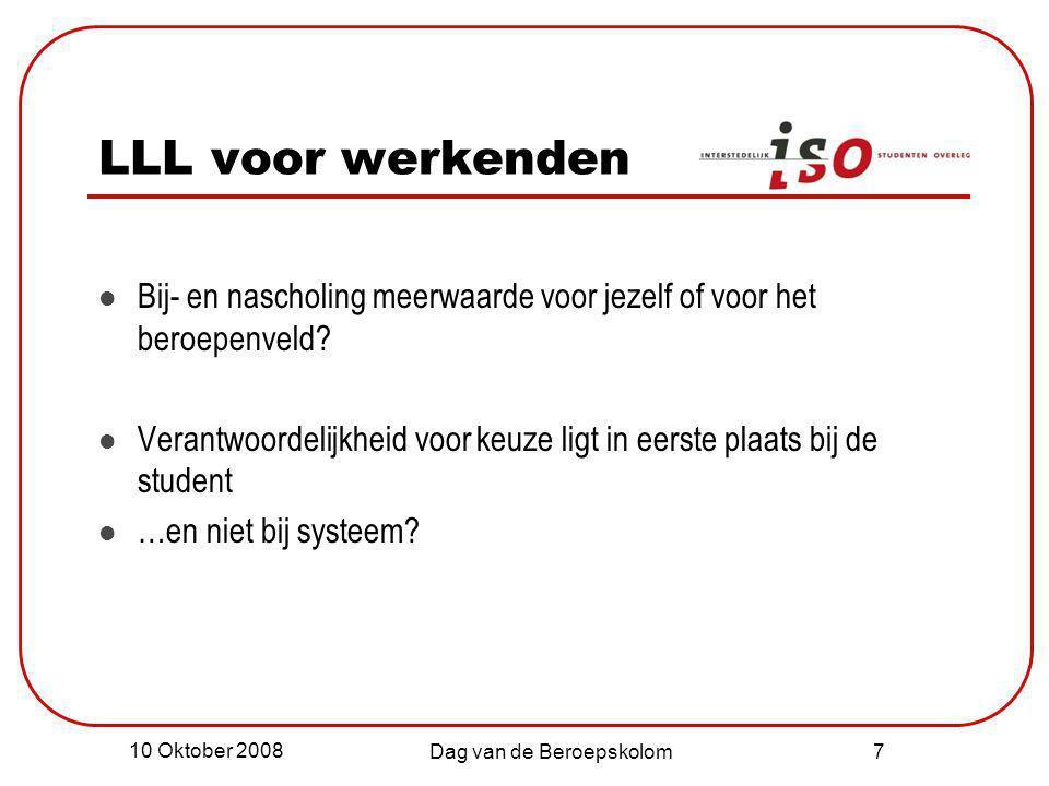 10 Oktober 2008 Dag van de Beroepskolom 8 Instellingen Ontwikkeling van LLL-programma's afstemmen met elkaar Flexibel in… - locatie - tijden - doorgeefluikfunctie Programma's actueel houden In gesprek blijven met stakeholders