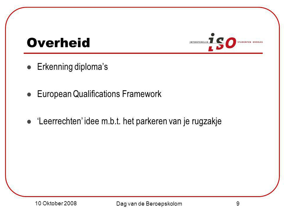 10 Oktober 2008 Dag van de Beroepskolom 9 Overheid Erkenning diploma's European Qualifications Framework 'Leerrechten' idee m.b.t. het parkeren van je