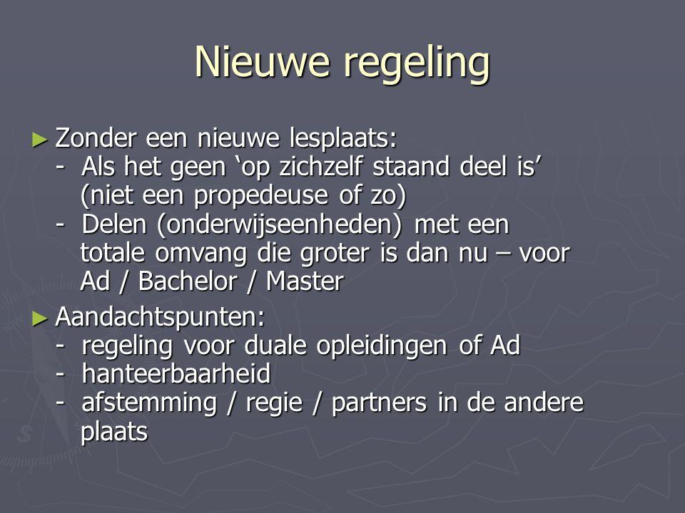 Nieuwe regeling ► Zonder een nieuwe lesplaats: - Als het geen 'op zichzelf staand deel is' (niet een propedeuse of zo) - Delen (onderwijseenheden) met