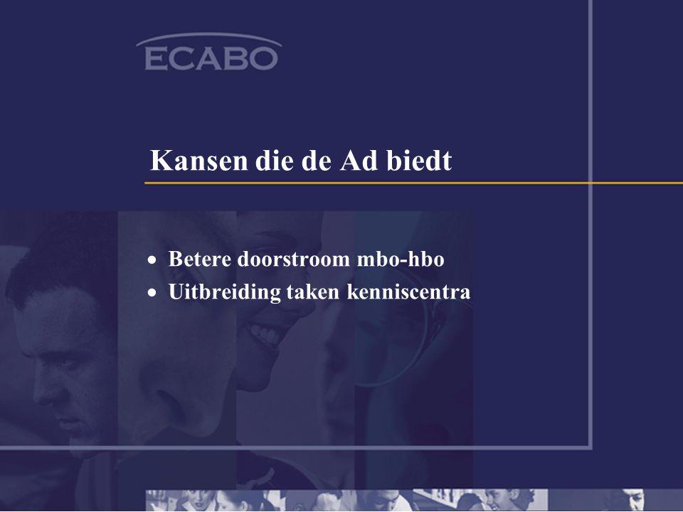 Kansen die de Ad biedt  Betere doorstroom mbo-hbo  Uitbreiding taken kenniscentra