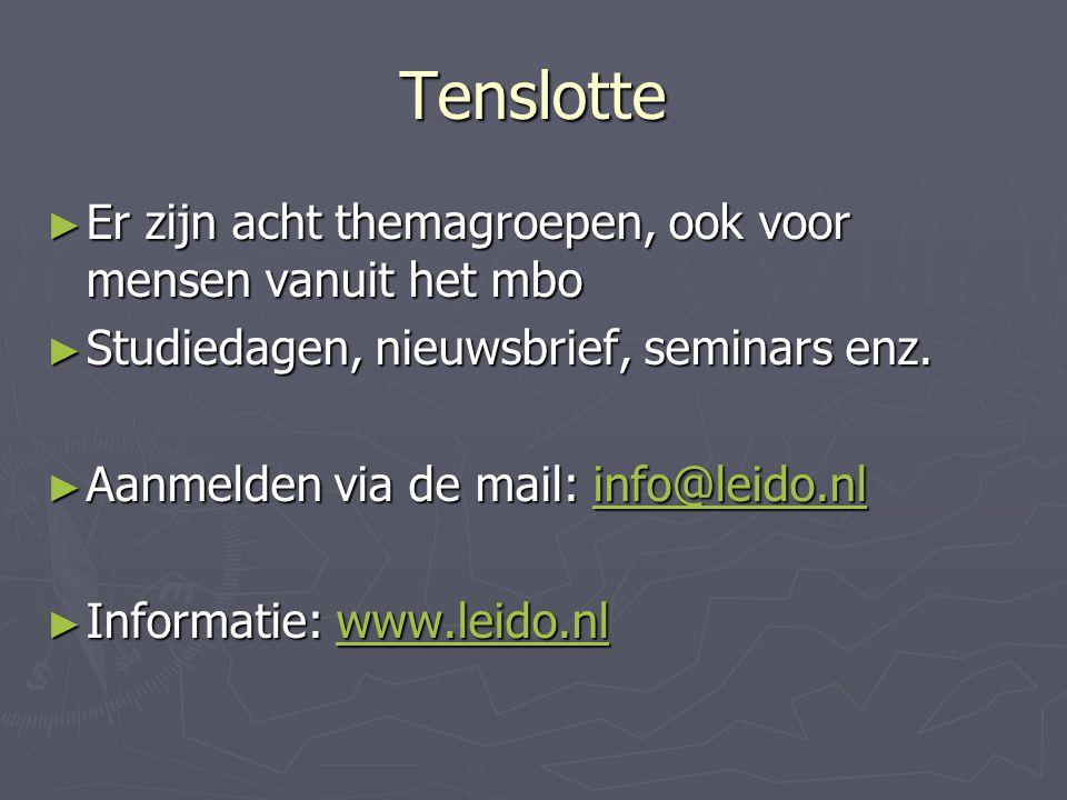 Tenslotte ► Er zijn acht themagroepen, ook voor mensen vanuit het mbo ► Studiedagen, nieuwsbrief, seminars enz. ► Aanmelden via de mail: info@leido.nl