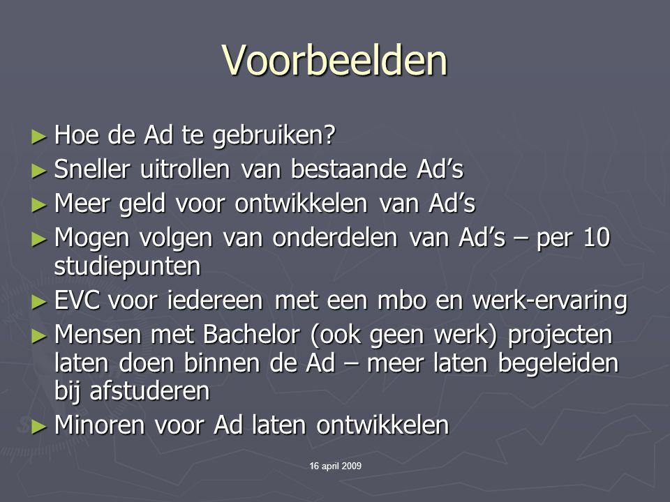 16 april 2009 Voorbeelden ► Hoe de Ad te gebruiken? ► Sneller uitrollen van bestaande Ad's ► Meer geld voor ontwikkelen van Ad's ► Mogen volgen van on