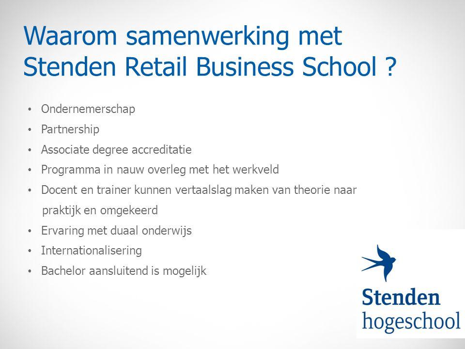 Waarom samenwerking met Stenden Retail Business School ? Ondernemerschap Partnership Associate degree accreditatie Programma in nauw overleg met het w