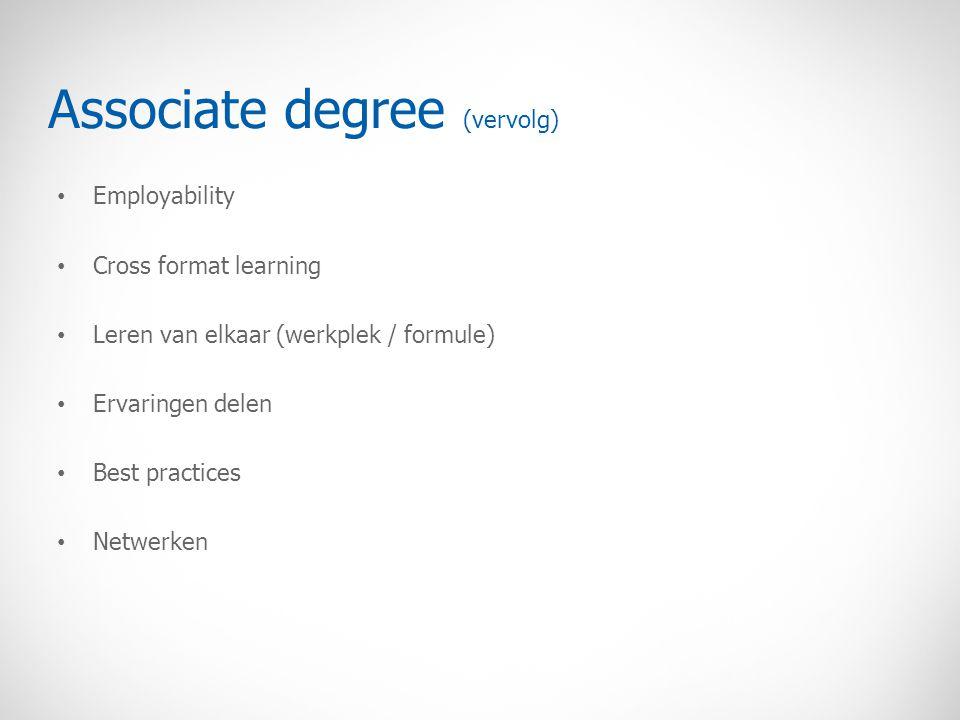 Employability Cross format learning Leren van elkaar (werkplek / formule) Ervaringen delen Best practices Netwerken Associate degree (vervolg)