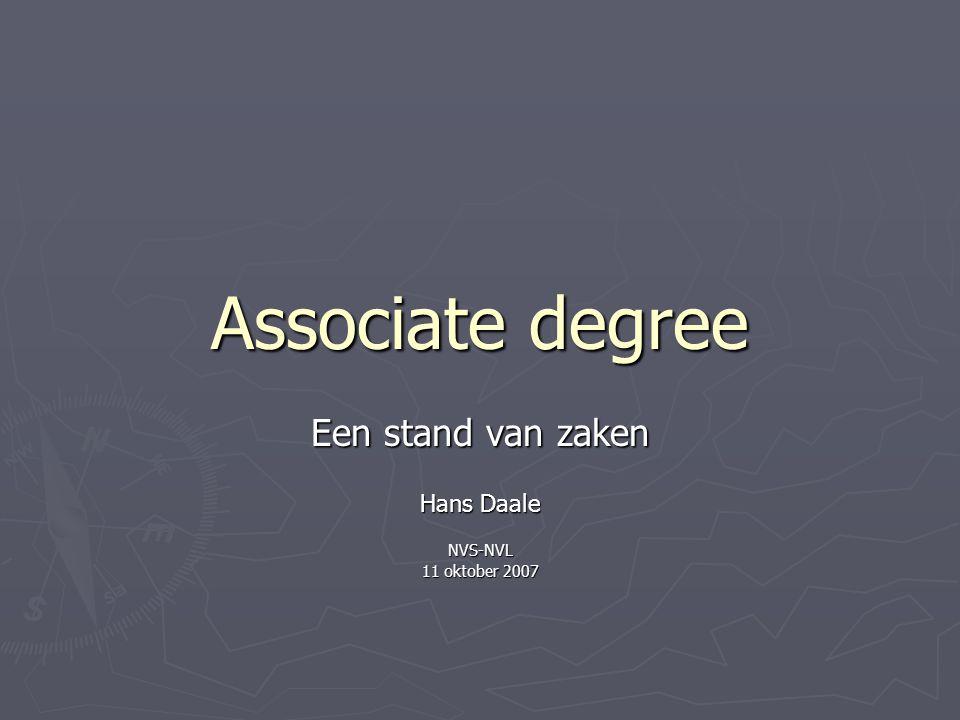 Associate degree Een stand van zaken Hans Daale NVS-NVL 11 oktober 2007