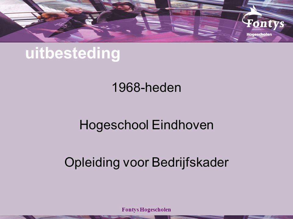 Fontys Hogescholen uitbesteding 1968-heden Hogeschool Eindhoven Opleiding voor Bedrijfskader