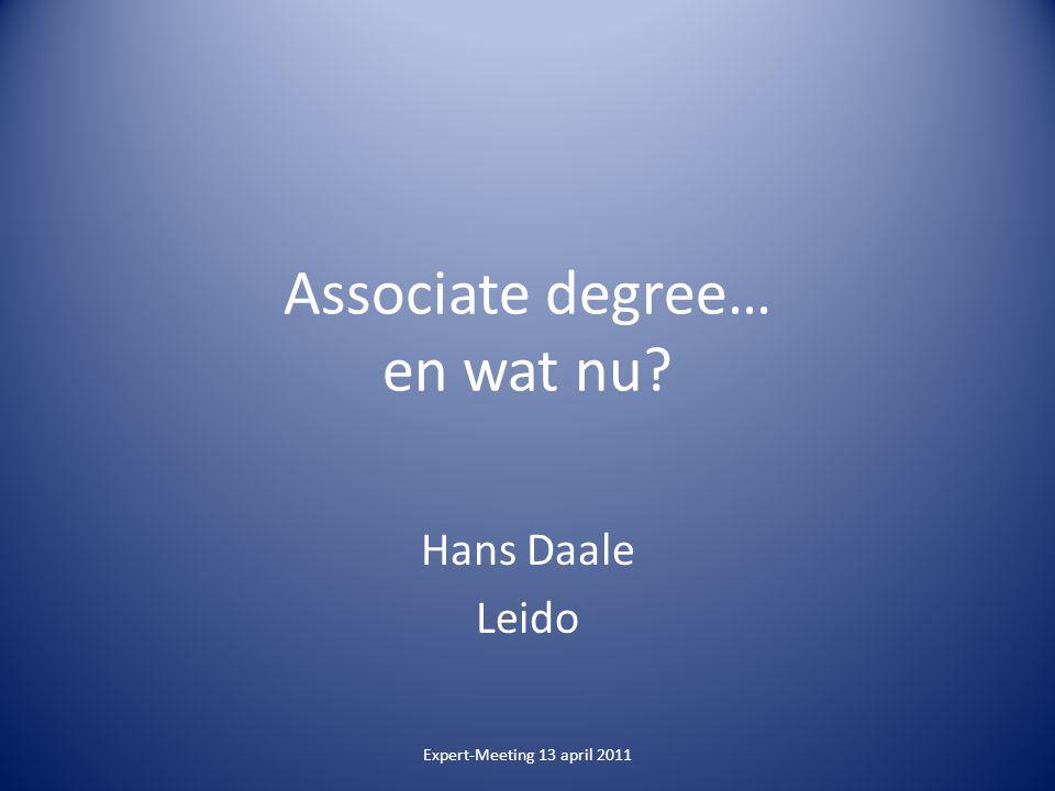 Associate degree… en wat nu Hans Daale Leido Expert-Meeting 13 april 2011