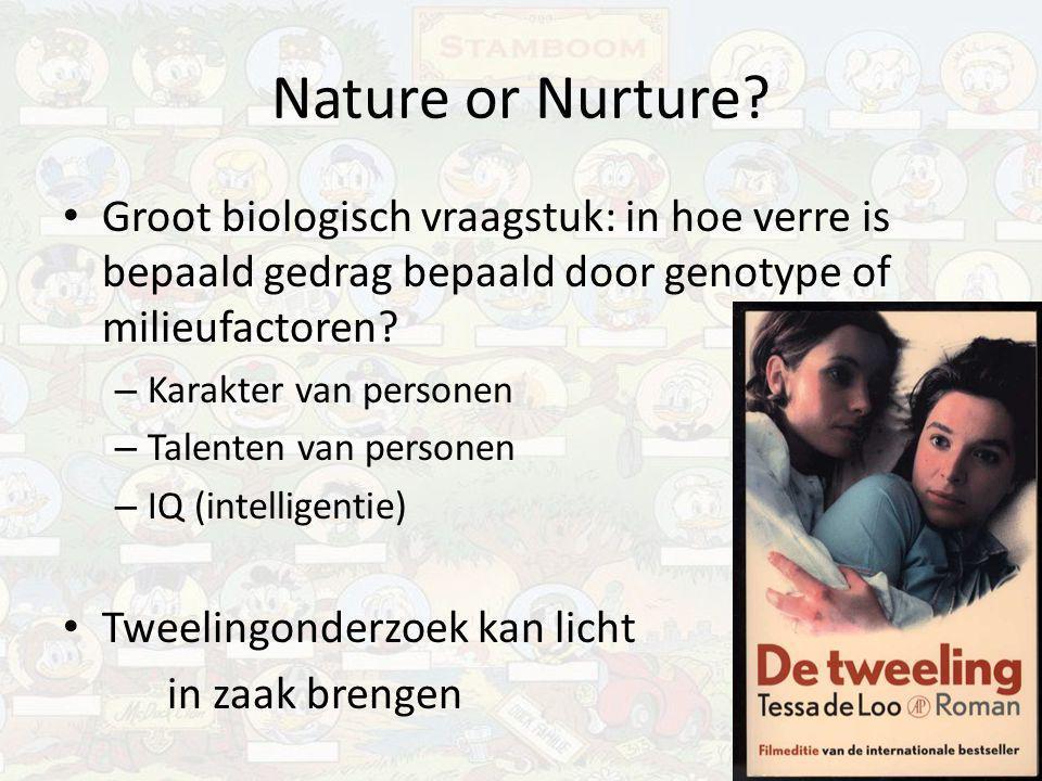 Nature or Nurture? Groot biologisch vraagstuk: in hoe verre is bepaald gedrag bepaald door genotype of milieufactoren? – Karakter van personen – Talen