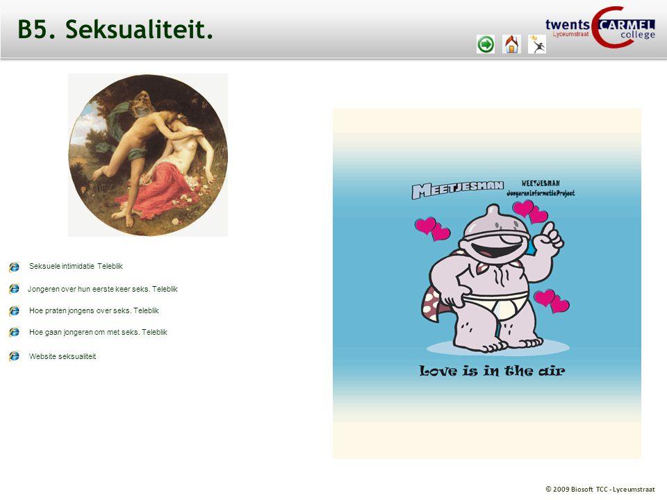 © 2009 Biosoft TCC - Lyceumstraat B5. Seksualiteit. Website seksualiteit Hoe gaan jongeren om met seks. Teleblik Hoe praten jongens over seks. Telebli