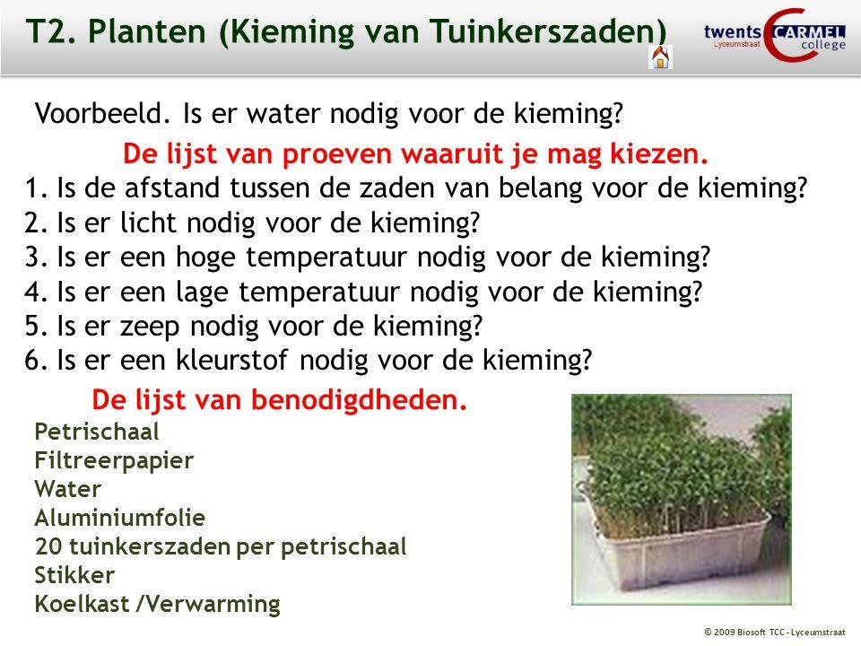 © 2009 Biosoft TCC - Lyceumstraat T2. Planten (Kieming van Tuinkerszaden) Voorbeeld. Is er water nodig voor de kieming? De lijst van proeven waaruit j