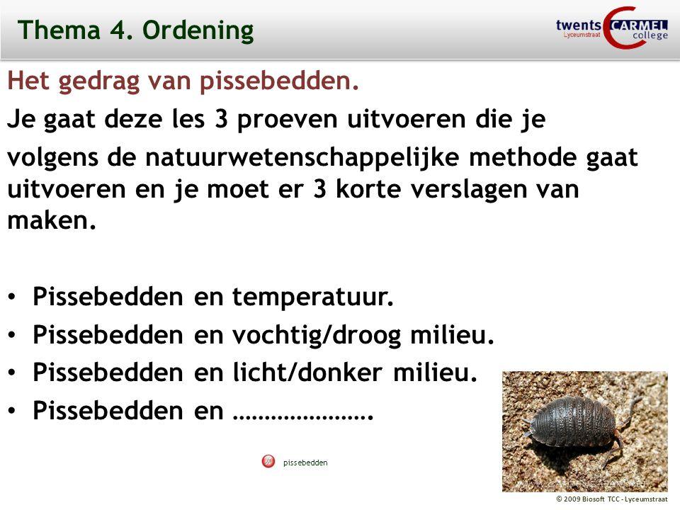 © 2009 Biosoft TCC - Lyceumstraat Thema 4. Ordening Het gedrag van pissebedden. Je gaat deze les 3 proeven uitvoeren die je volgens de natuurwetenscha