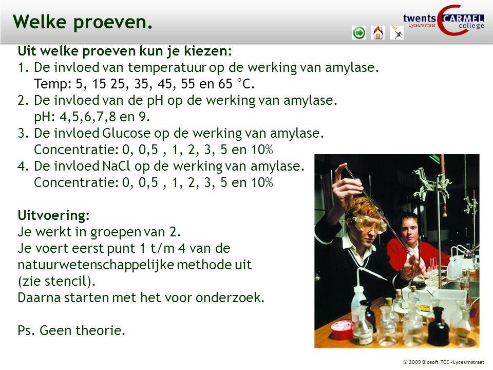 © 2009 Biosoft TCC - Lyceumstraat Welke proeven. Uit welke proeven kun je kiezen: 1. De invloed van temperatuur op de werking van amylase. Temp: 5, 15