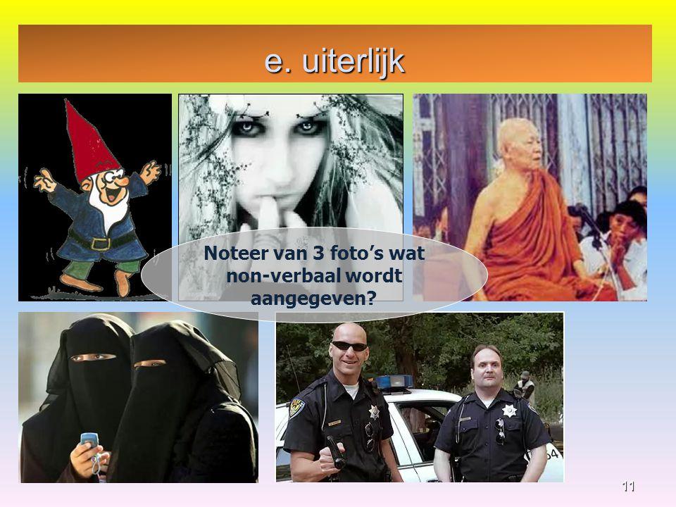 e. uiterlijk 11 Noteer van 3 foto's wat non-verbaal wordt aangegeven?