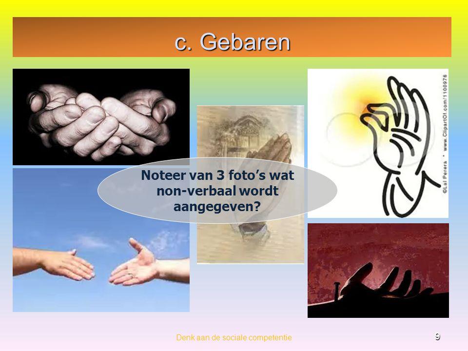 c. Gebaren Denk aan de sociale competentie 9 Noteer van 3 foto's wat non-verbaal wordt aangegeven?