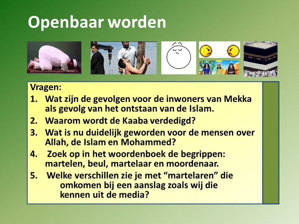 Vragen: 1.Wat zijn de gevolgen voor de inwoners van Mekka als gevolg van het ontstaan van de Islam. 2.Waarom wordt de Kaaba verdedigd? 3.Wat is nu dui